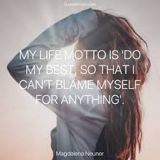 My Life Motto Is Do My Best So That I Cant Blame Myself For