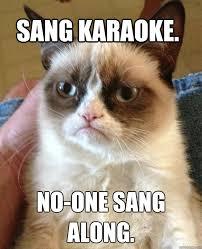 No-one sang along. Sang karaoke. - Misc - quickmeme