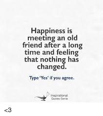 Happiness Is Meeting An Old Friend After A Long Time And Feeling Inspiration Long Inspirational Quotes