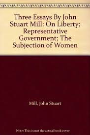 three essays on liberty representative government and the  three essays on liberty representative government and the subjection of women by john stuart mill