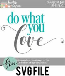 You will receive an svg, dxf and png file. Free Svg Cut File Do What You Love Burton Avenue