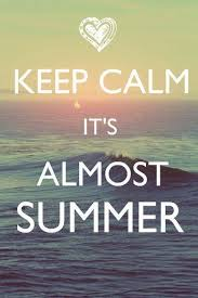 keep calm its almost summer it s my life i live it to the limit and i love it