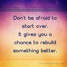 Don't Be Afraid Of Starting Over It Gives You A Chance To Rebuild Enchanting Starting Over Quotes