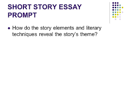 preparing for the short story essay short story essay prompt how  2 short