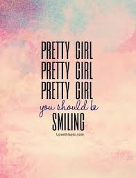 Pretty Girl Quotes Delectable Pretty Girl You Should Be Smiling Quotes Music Quote Girl Heart