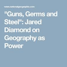 the best guns germs and steel ideas history of   guns germs and steel jared diamond on geography as power