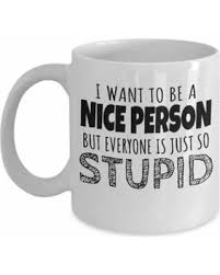 Nice person office Desk Desks Want To Be Nice Person Coffee Tea Gift Mug Funny Office Gifts Unowincco Spectacular Sales For Want To Be Nice Person Coffee Tea Gift