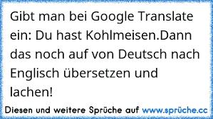 Gibt Man Bei Google Translate Ein Du Hast Kohlmeisendann Das Noch
