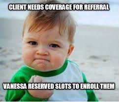 Meme Maker - client needs coverage for referral Vanessa reserved ... via Relatably.com