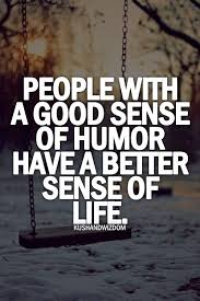 Sense Of Humor Quotes Awesome People With A Good Sense Of Humor Have A Better Sense Of Life
