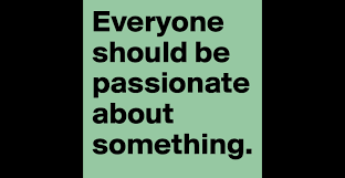 everyone should be passionate about something post by everyone should be passionate about something post by edwin vkbyvk on boldomatic