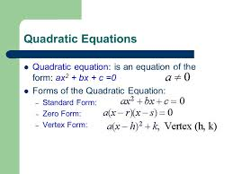 2 quadratic equations quadratic equation is an equation of the form ax 2 bx c 0 forms of the quadratic equation standard form zero form