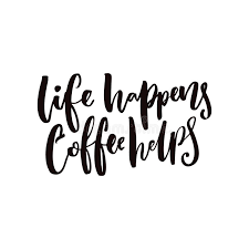 Life Quote Posters Life Happens Coffee HelpsInspirational Coffee Quote For Posters 53