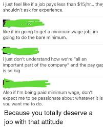 I Just Feel Like If A Job Pays Less Than 15hr The Shouldnt