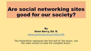 are social networking sites good for our society prepare to  are social networking sites good for our society by dean berry ed