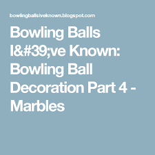 Decorating Bowling Balls Marbles Beauteous Bowling Balls I've Known Bowling Ball Decoration Part 32 Marbles