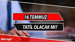 16 Temmuz tatil mi? 16 Temmuz Cuma günü resmi ya da idari tatil mi olacak?  Cumhurbaşkanı Erdoğan'dan önemli açıklama - Son Dakika Haber