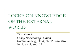 locke on knowledge of the external world text source essay  locke on knowledge of the external world text source essay concerning human understanding bk