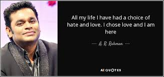 I Hate My Life Quotes New A R Rahman Quote All My Life I Have Had A Choice Of Hate