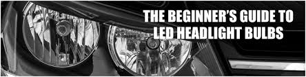 Beginners Guide To Led Headlights
