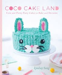 Coco Cake Land Cute And Pretty Party Cakes To Bake And Decorate