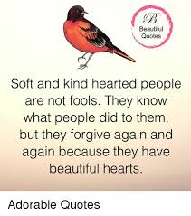 Beautiful Quotes Soft And Kind Hearted People Are Not Fools They Inspiration Soft Quotes