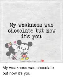 Chocolate Love Quotes Unique My Weakness Was Chocolate But Now It's You Like Love Quotescom My