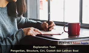 Contoh text explanation dan soalnya. Explanation Text Pengertian Structure Ciri Contoh Dan Latihan Soal
