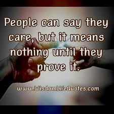 People Can Say They Care Wisdom Life Quotes Custom You Know What They Say Quotes