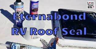 Resealing My Rv Roof With Eternabond Tape Love Your Rv