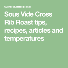 Sous Vide Cross Rib Roast Tips Recipes Articles And