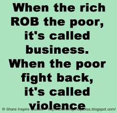 When The Rich ROB The Poor It's Called Business When The Poor Adorable Quotes About The Rich And Poor