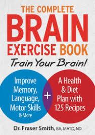 the plete brain exercise book train your brain improve memory age motor
