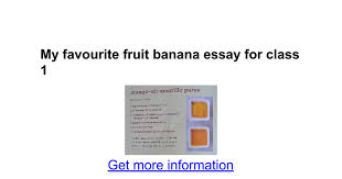 my favourite fruit banana essay for class google docs