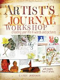 Artist's Journal Workshop: Creating Your Life in Words and Pictures -  Kindle edition by Johnson, Cathy. Arts & Photography Kindle eBooks @  Amazon.com.