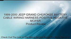 jeep grand cherokee battery cable wiring harness 1999 2000 jeep grand cherokee battery cable wiring harness positive negative mopar review