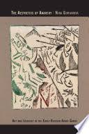 The Aesthetics of <b>Anarchy</b>: <b>Art</b> and Ideology in the Early Russian ...