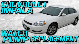 2006 chevrolet impala water pump replacement 2006 chevrolet impala water pump replacement