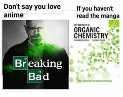 ✅ best memes about organic chemistry organic chemistry memes anibad and breaking bad don t say you love aniif you haven t the manga introduction to edition organic chemistry。> william brown thomas poon