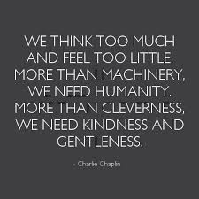Humanity Quotes Adorable We Think Too Much And Feel Too Little Wise Words Pinterest