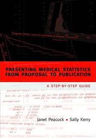 Presenting Medical Statistics From Proposal To Publication Sally