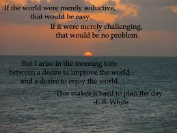 If The World Were Merely Seductive That Would Be Easy Eb White