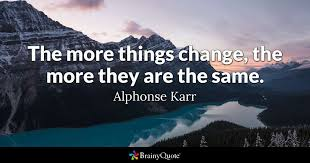 Things Change Quotes Fascinating The More Things Change The More They Are The Same Alphonse Karr