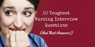 nurse unit manager interview questions the 10 toughest nursing interview questions and best answers