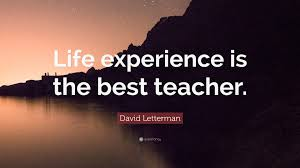 Image result for life experience is the best teacher