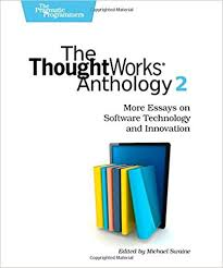 the thoughtworks anthology volume more essays on software  the thoughtworks anthology volume 2 more essays on software technology and innovation 1st edition