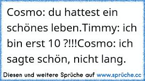 Cosmo Du Hattest Ein Schönes Lebentimmy Ich Bin Erst 10 Cosmo