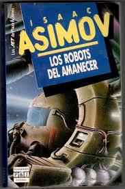 LOS ROBOTS DEL AMANECER ISAAC ASIMOV -   Novela contemporanea, Libros,  Amanecer