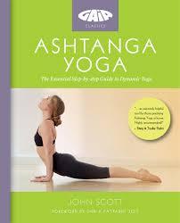 ashtanga yoga the essential step by step guide to dynamic yoga gaia clics amazon co uk john scott shri k pattabhi jois 9781856753715 books