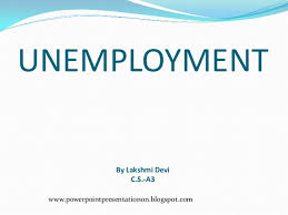 ppt on unemployment unemployment by lakshmi devi c s a3